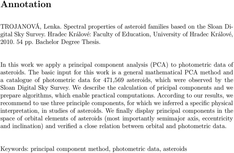 The basic input for this work is a general mathematical PCA method and a catalogue of photometric data for 471,569 asteroids, which were observed by the Sloan Digital Sky Survey.