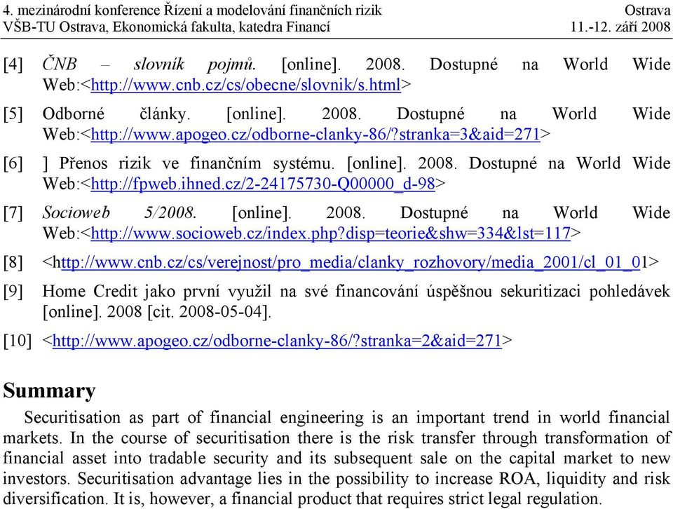 [online]. 2008. Dostupné na World Wide Web:<http://www.socioweb.cz/index.php?disp=teorie&shw=334&lst=117> [8] <http://www.cnb.
