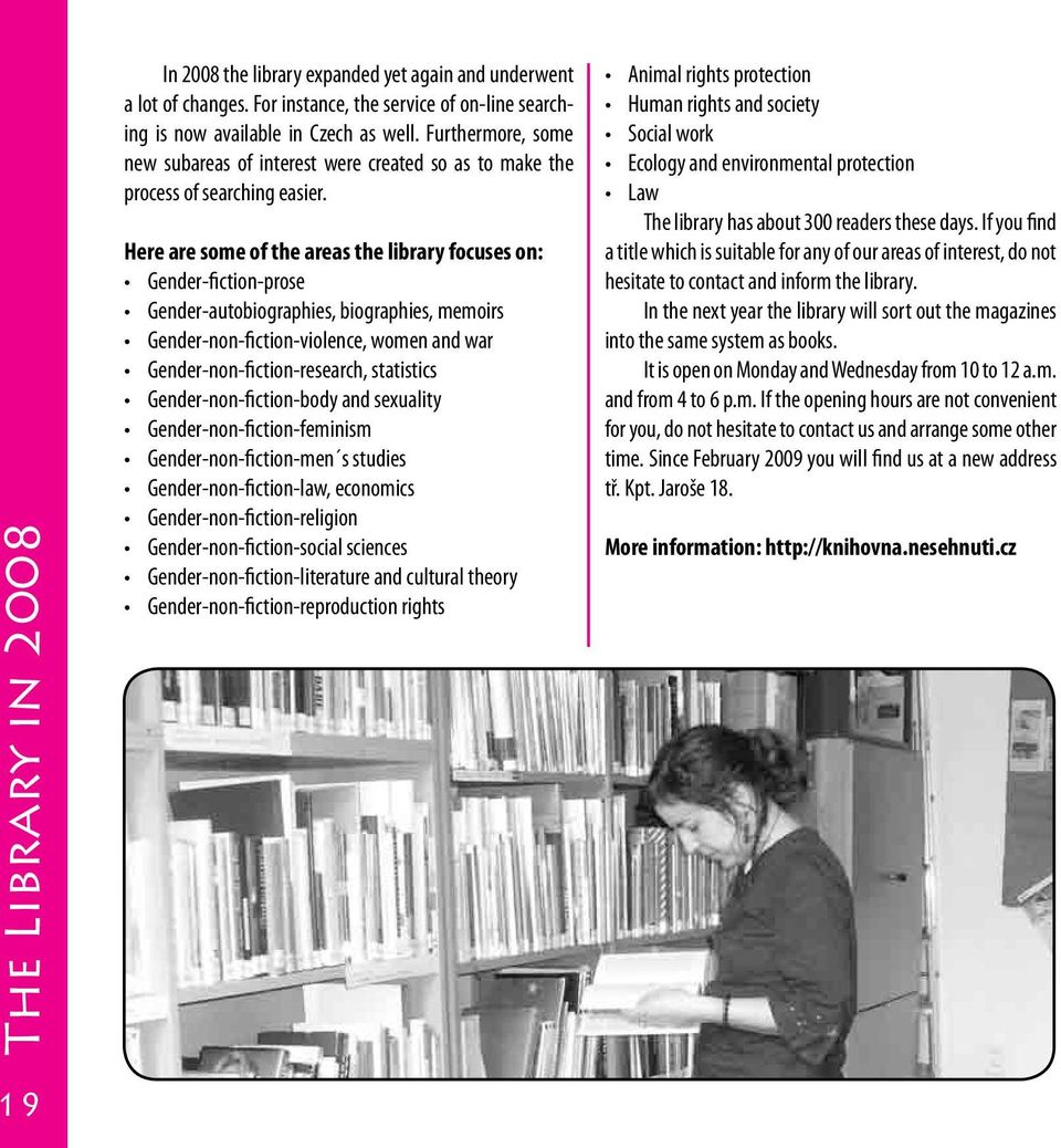 Here are some of the areas the library focuses on: Gender-fiction-prose Gender-autobiographies, biographies, memoirs Gender-non-fiction-violence, women and war Gender-non-fiction-research, statistics
