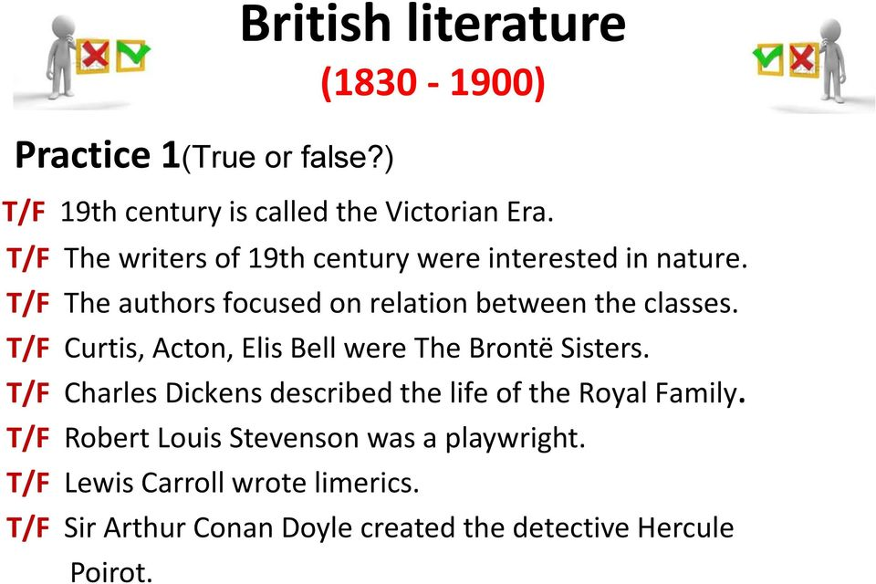T/F The authors focused on relation between the classes. T/F Curtis, Acton, Elis Bell were The Brontë Sisters.
