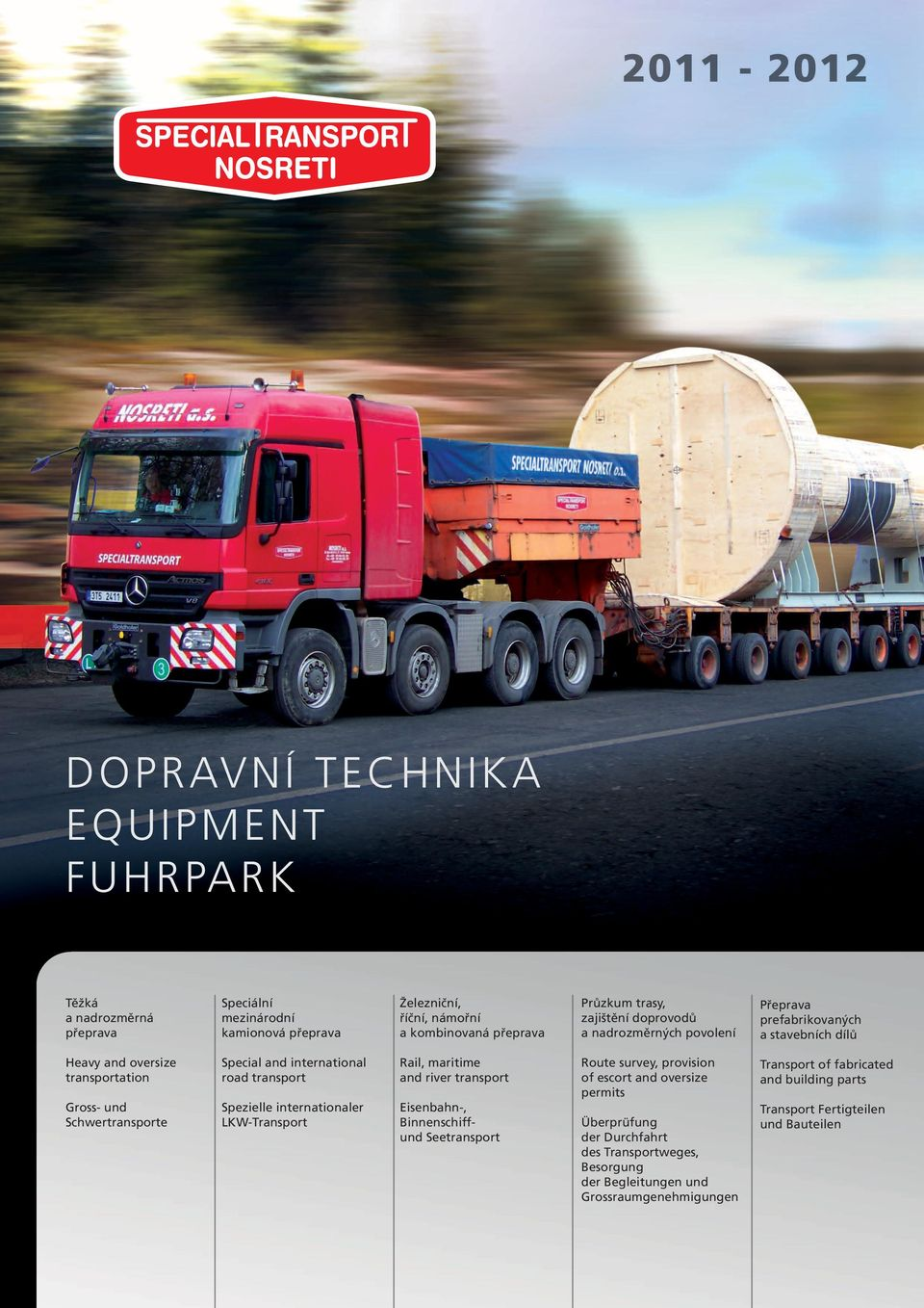 road transport Spezielle internationaler LKW-Transport Rail, maritime and river transport Eisenbahn-, Binnenschiffund Seetransport Route survey, provision of escort and oversize