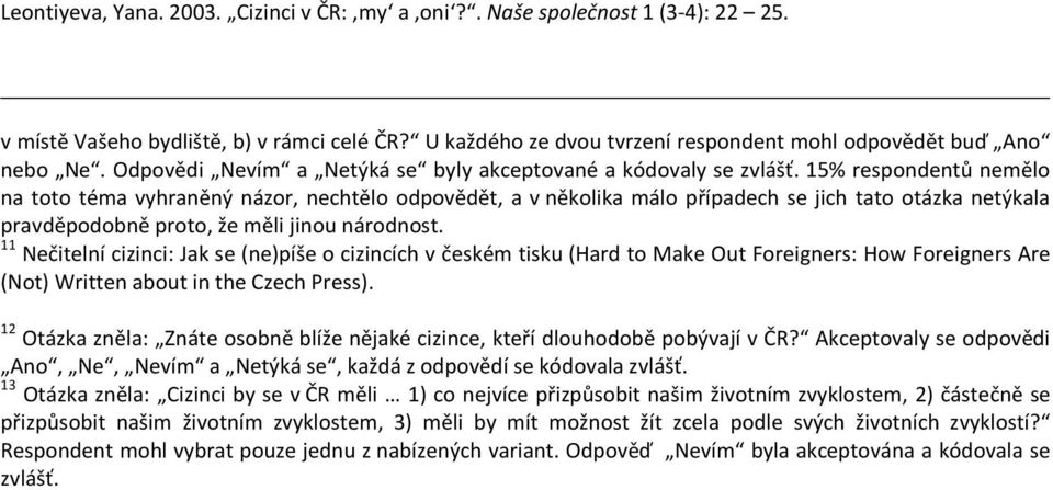 11 Nečitelní cizinci: Jak se (ne)píše o cizincích v českém tisku (Hard to Make Out Foreigners: How Foreigners Are (Not) Written about in the Czech Press).
