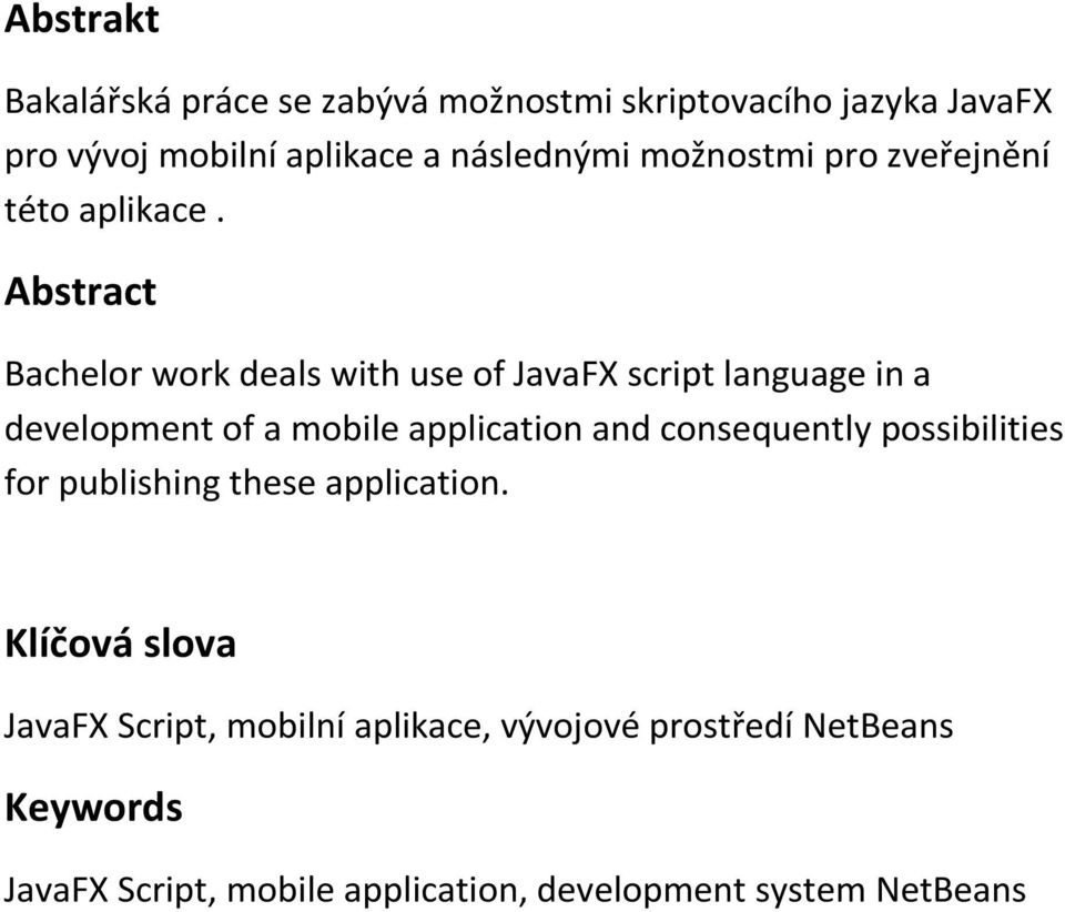 Abstract Bachelor work deals with use of JavaFX script language in a development of a mobile application and