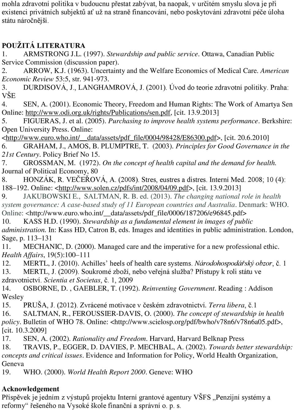 Uncertainty and the Welfare Economics of Medical Care. American Economic Review 53:5, str. 941-973. 3. DURDISOVÁ, J., LůNGHůMROVÁ, J. Ě2001ě. Úvod do teorie zdravotní politiky. PraСa: VŠE 4. SEN, A.
