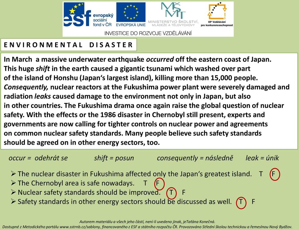 Consequently, nuclear reactors at the Fukushima power plant were severely damaged and radiation leaks caused damage to the environment not only in Japan, but also in other countries.