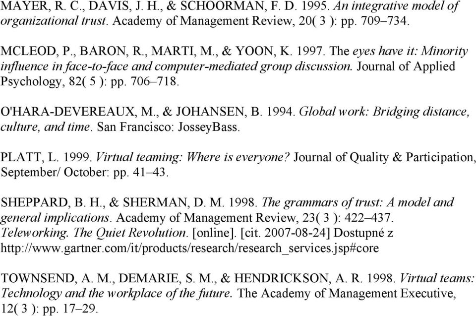 Global work: Bridging distance, culture, and time. San Francisco: JosseyBass. PLATT, L. 1999. Virtual teaming: Where is everyone? Journal of Quality & Participation, September/ October: pp. 41 43.