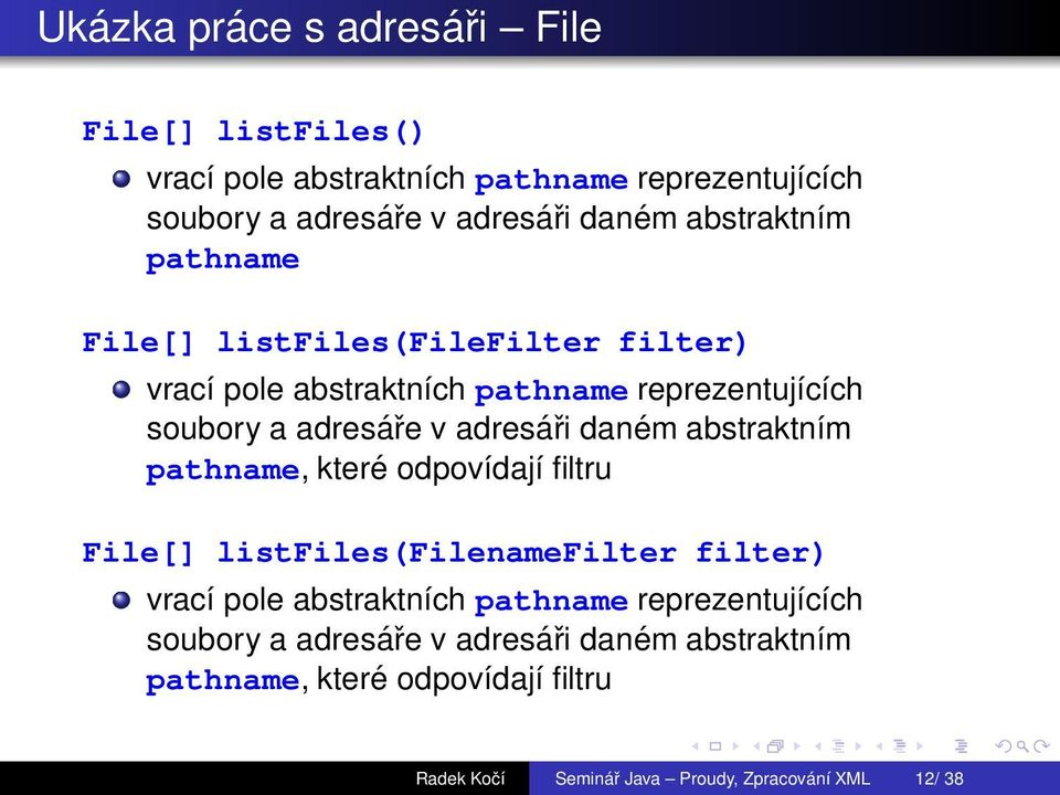 danщm abstraktnэm pathname, kterщ odpovэdajэ filtru File[] listfiles(filenamefilter filter) vracэ pole abstraktnэch pathname