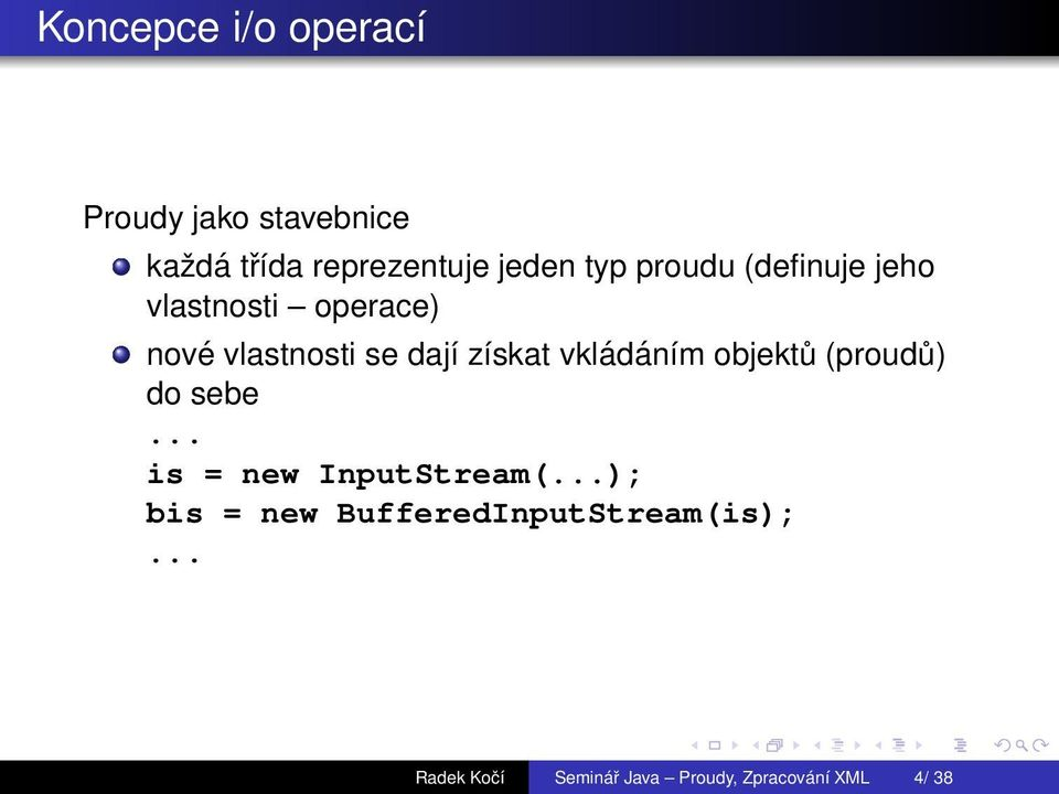 zэskat vklсdсnэm objekt (proud) do sebe... is = new InputStream(.