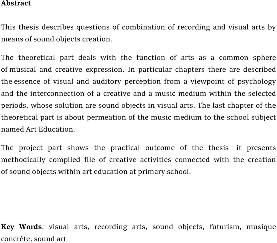 In particular chapters there are described the essence of visual and auditory perception from a viewpoint of psychology and the interconnection of a creative and a music medium within the selected