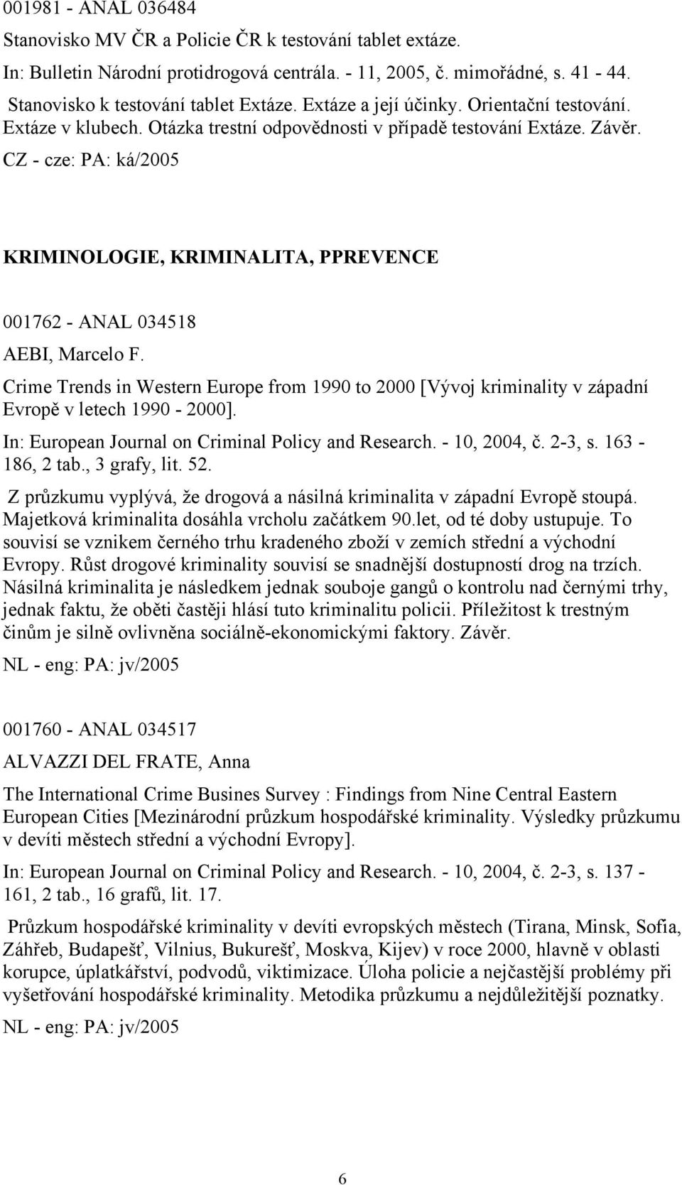 Crime Trends in Western Europe from 1990 to 2000 [Vývoj kriminality v západní Evropě v letech 1990-2000]. In: European Journal on Criminal Policy and Research. - 10, 2004, č. 2-3, s. 163-186, 2 tab.