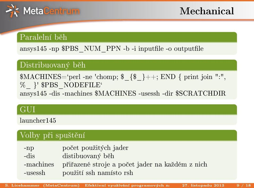 "Distribuovaný b h $MACHINES=`perl -ne 'chomp; $_{$_}++; END { print join "":"", %_ }' $PBS_NODEFILE` ansys145 -dis -machines $MACHINES"