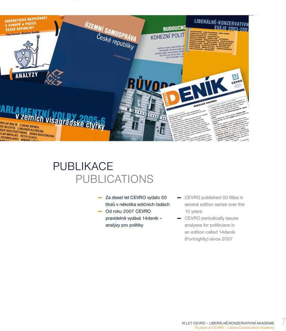 the 10 years CEVRO periodically issues analyses for politicians in an edition called 14deník