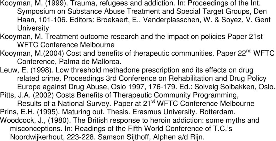 (2004) Cost and benefits of therapeutic communities. Paper 22 nd WFTC Conference, Palma de Mallorca. Leuw, E. (1998). Low threshold methadone prescription and its effects on drug related crime.