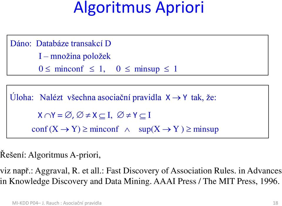 Algoritmus A-priori, viz npř.: Aggrvl, R. et ll.: Fst Discovery of Assocition Rules.