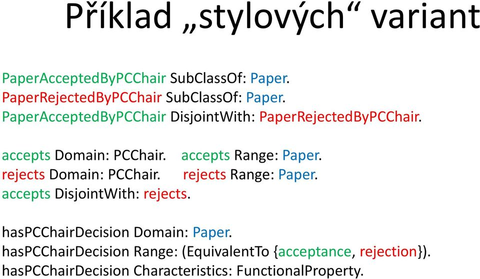 rejects Domain: PCChair. rejects Range: Paper. accepts DisjointWith: rejects. haspcchairdecision Domain: Paper.
