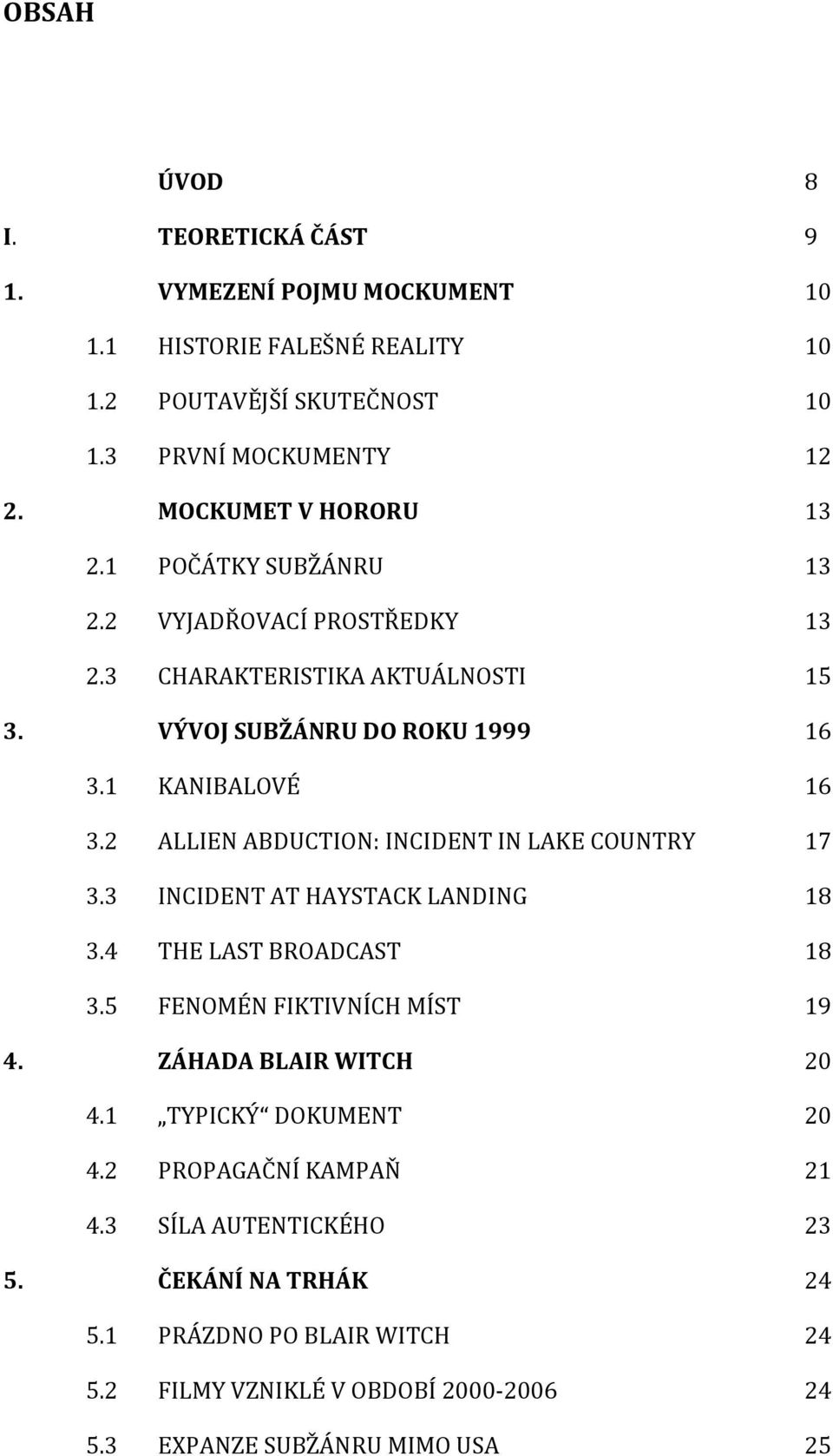 2 ALLIEN ABDUCTION: INCIDENT IN LAKE COUNTRY 17 3.3 INCIDENT AT HAYSTACK LANDING 18 3.4 THE LAST BROADCAST 18 3.5 FENOMÉN FIKTIVNÍCH MÍST 19 4. ZÁHADA BLAIR WITCH 20 4.