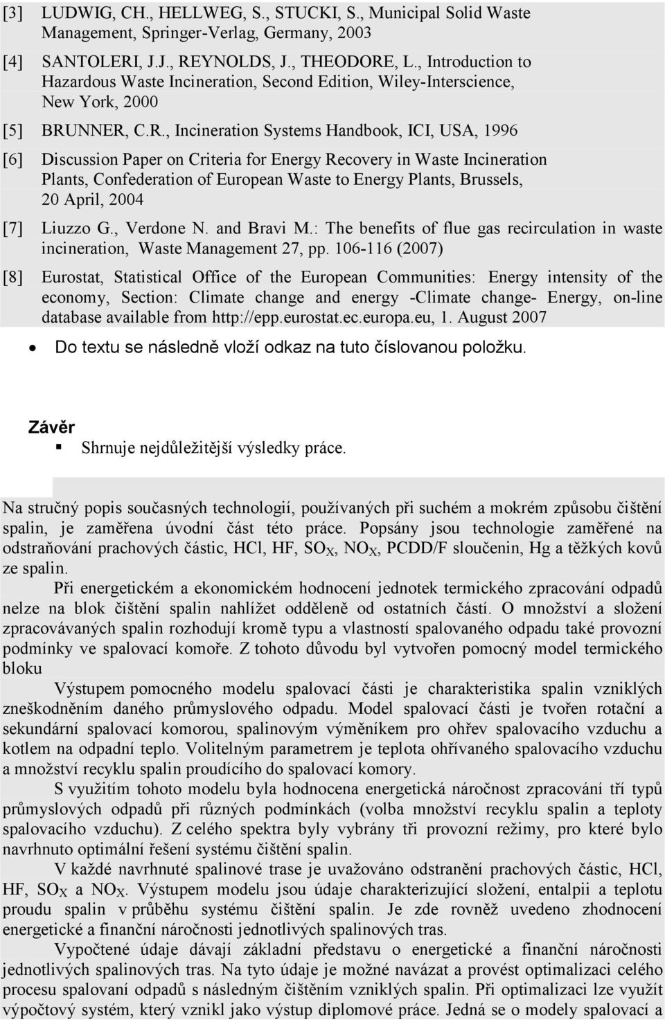 NNER, C.R., Incineration Systems Handbook, ICI, USA, 1996 [6] Discussion Paper on Criteria for Energy Recovery in Waste Incineration Plants, Confederation of European Waste to Energy Plants,