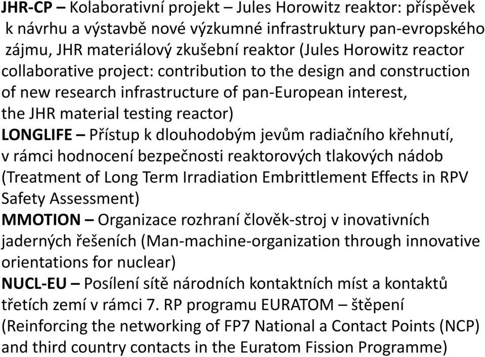 radiačního křehnutí, v rámci hodnocení bezpečnosti reaktorových tlakových nádob (Treatment of Long Term Irradiation Embrittlement Effects in RPV Safety Assessment) MMOTION Organizace rozhraní