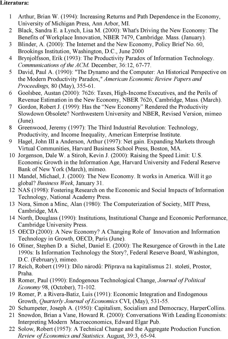 60, Brookings Institution, Washington, D.C., June 2000 4 Brynjolfsson, Erik (1993): The Productivity Paradox of Information Technology. Communications of the ACM. December, 36:12, 67-77.