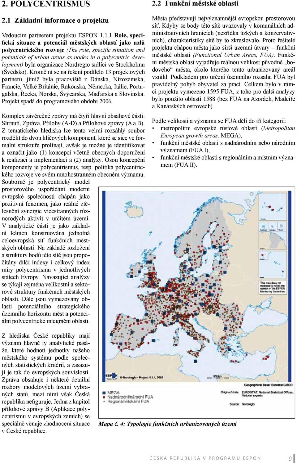1.1 Role, specifická situace a potenciál městských oblastí jako uzlů polycentrického rozvoje (The role, specifi c situation and potentials of urban areas as nodes in a polycentric development) byla