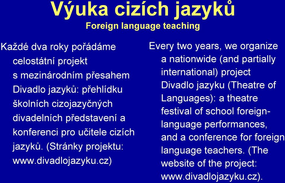 cz) Every two years, we organize a nationwide (and partially international) project Divadlo jazyku (Theatre of Languages): a theatre