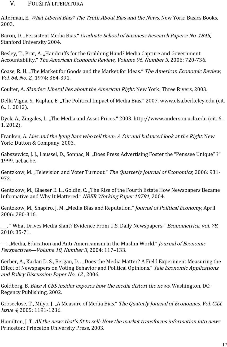 Coase, R. H. The Market for Goods and the Market for Ideas. The American Economic Review, Vol. 64, No. 2, 1974: 384-391. Coulter, A. Slander: Liberal lies about the American Right.