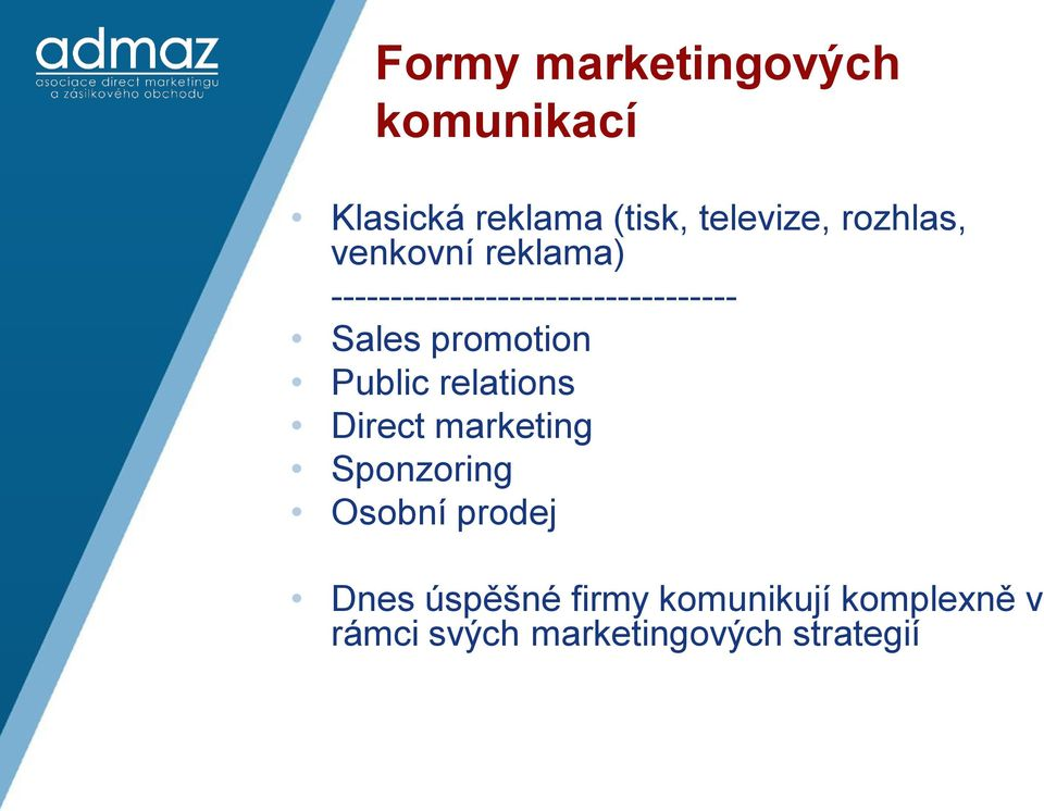 promotion Public relations Direct marketing Sponzoring Osobní prodej