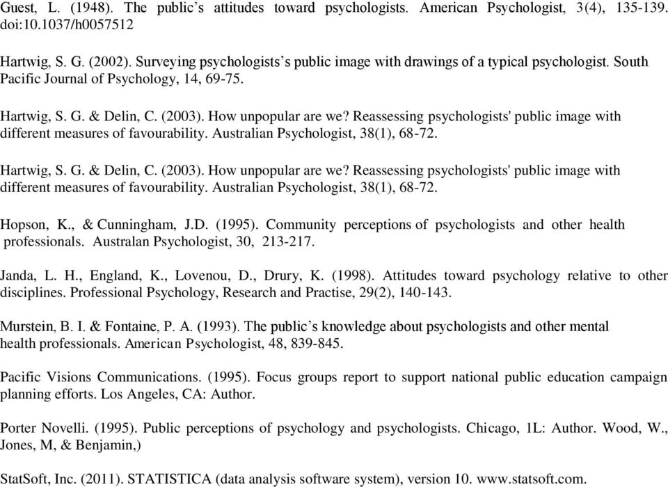 Reassessing psychologists' public image with different measures of favourability. Australian Psychologist, 38(1), 68-72. Hartwig, S. G. & Delin, C. (2003). How unpopular are we?