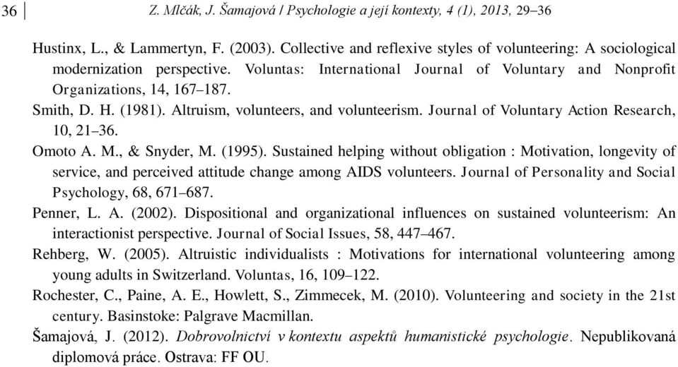 Altruism, volunteers, and volunteerism. Journal of Voluntary Action Research, 10, 21 36. Omoto A. M., & Snyder, M. (1995).
