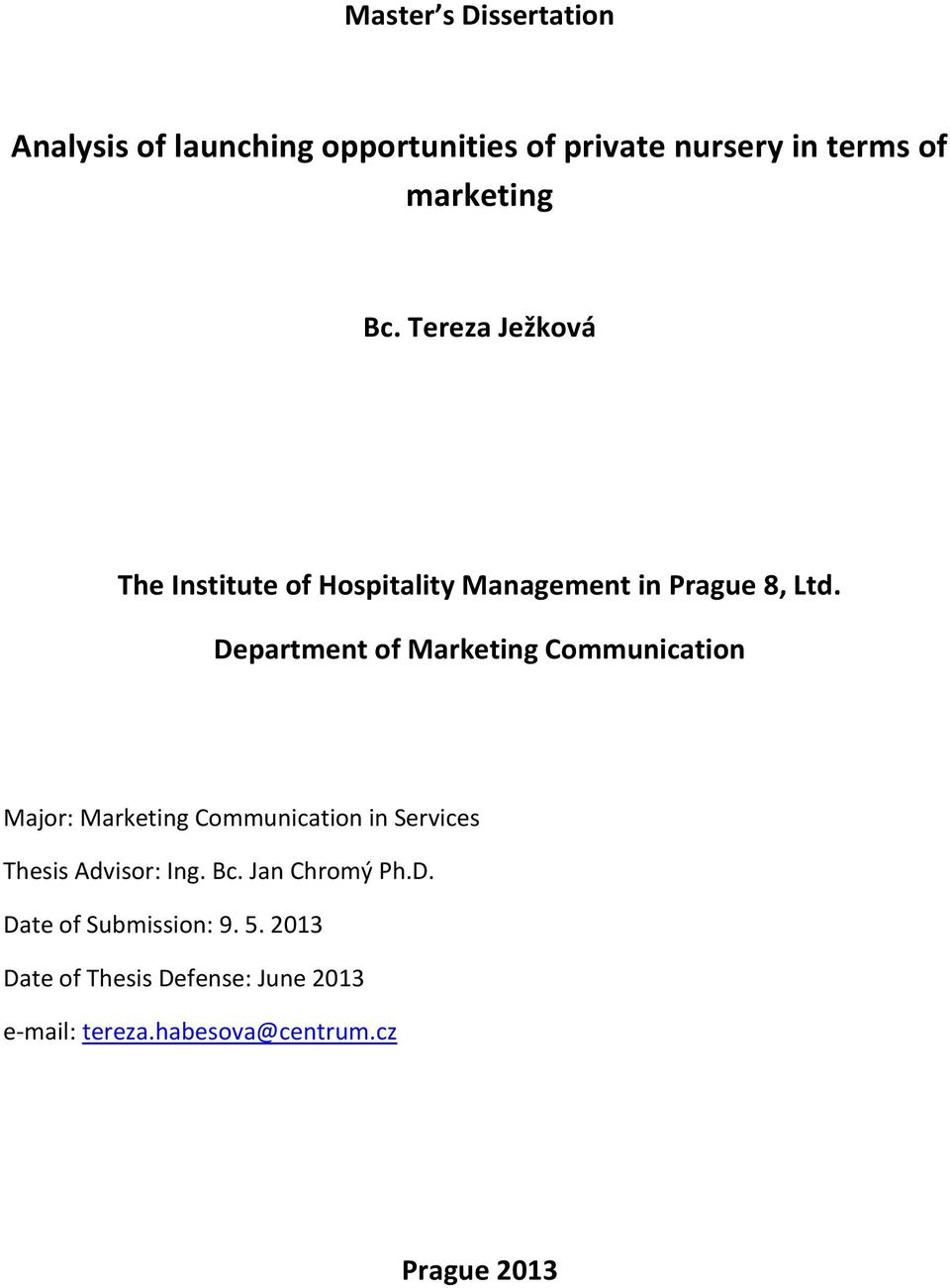 Department of Marketing Communication Major: Marketing Communication in Services Thesis Advisor: Ing.