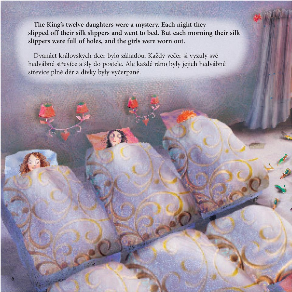 But each morning their silk slippers were full of holes, and the girls were worn out.