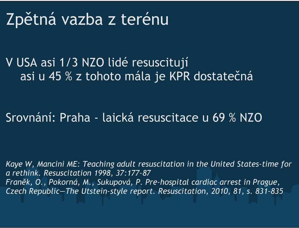 United States-time for a rethink. Resuscitation 1998, 37:177-87 Franěk, O., Pokorná, M., Sukupová, P.