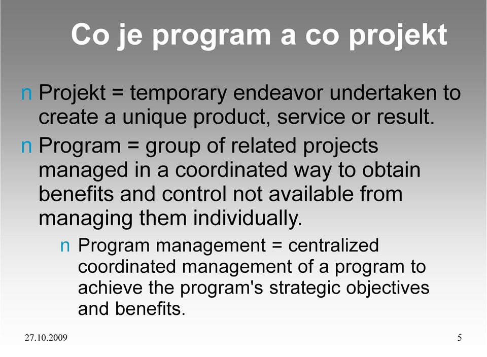 Program = group of related projects managed in a coordinated way to obtain benefits and not