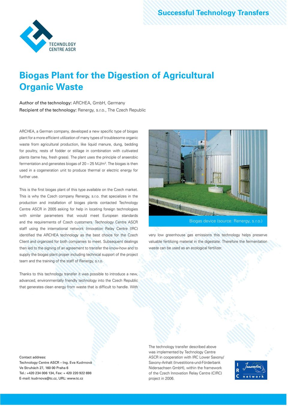German company, developed a new specific type of biogas plant for a more efficient utilization of many types of troublesome organic waste from agricultural production, like liquid manure, dung,