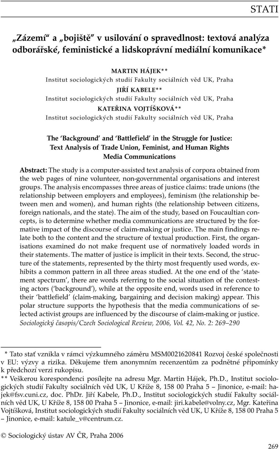 Battlefield in the Struggle for Justice: Text Analysis of Trade Union, Feminist, and Human Rights Media Communications Abstract: The study is a computer-assisted text analysis of corpora obtained