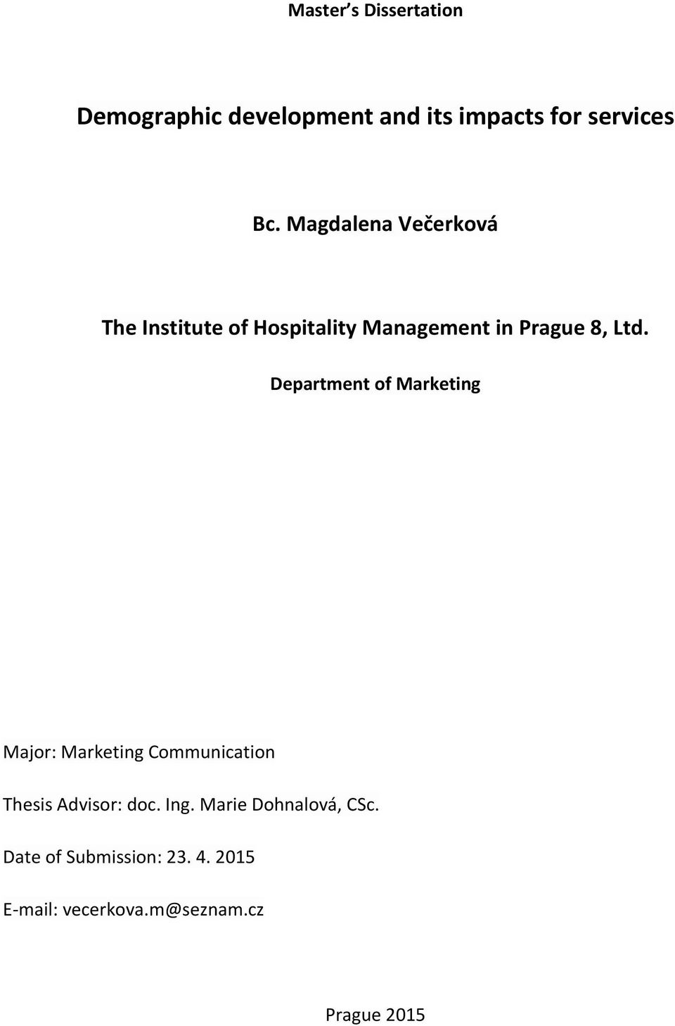 Department of Marketing Major: Marketing Communication Thesis Advisor: doc. Ing.