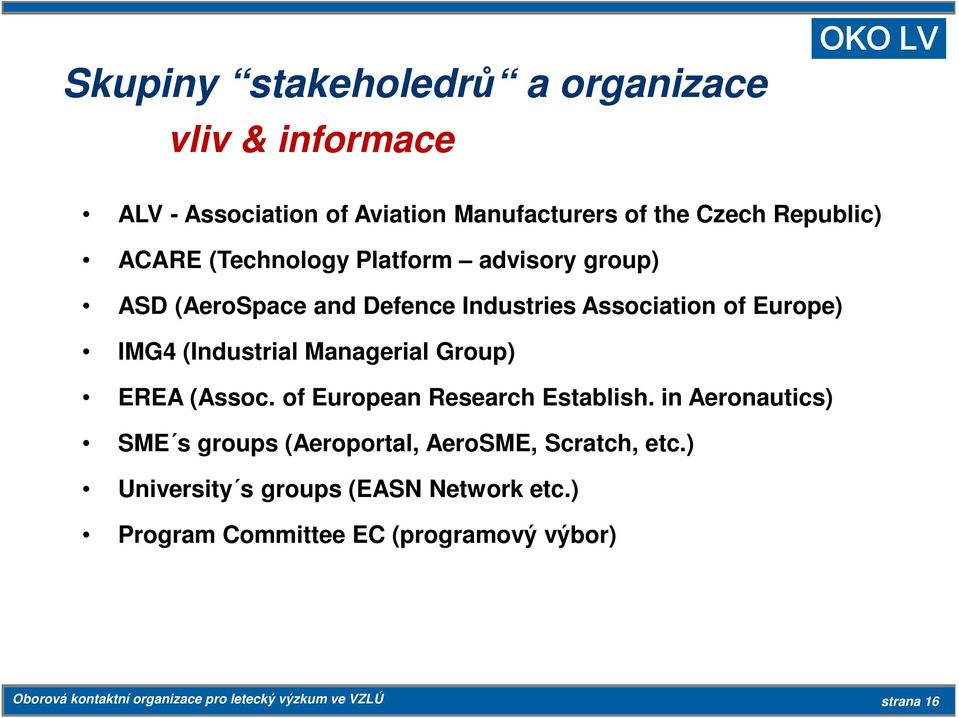Group) EREA (Assoc. of European Research Establish. in Aeronautics) SME s groups (Aeroportal, AeroSME, Scratch, etc.