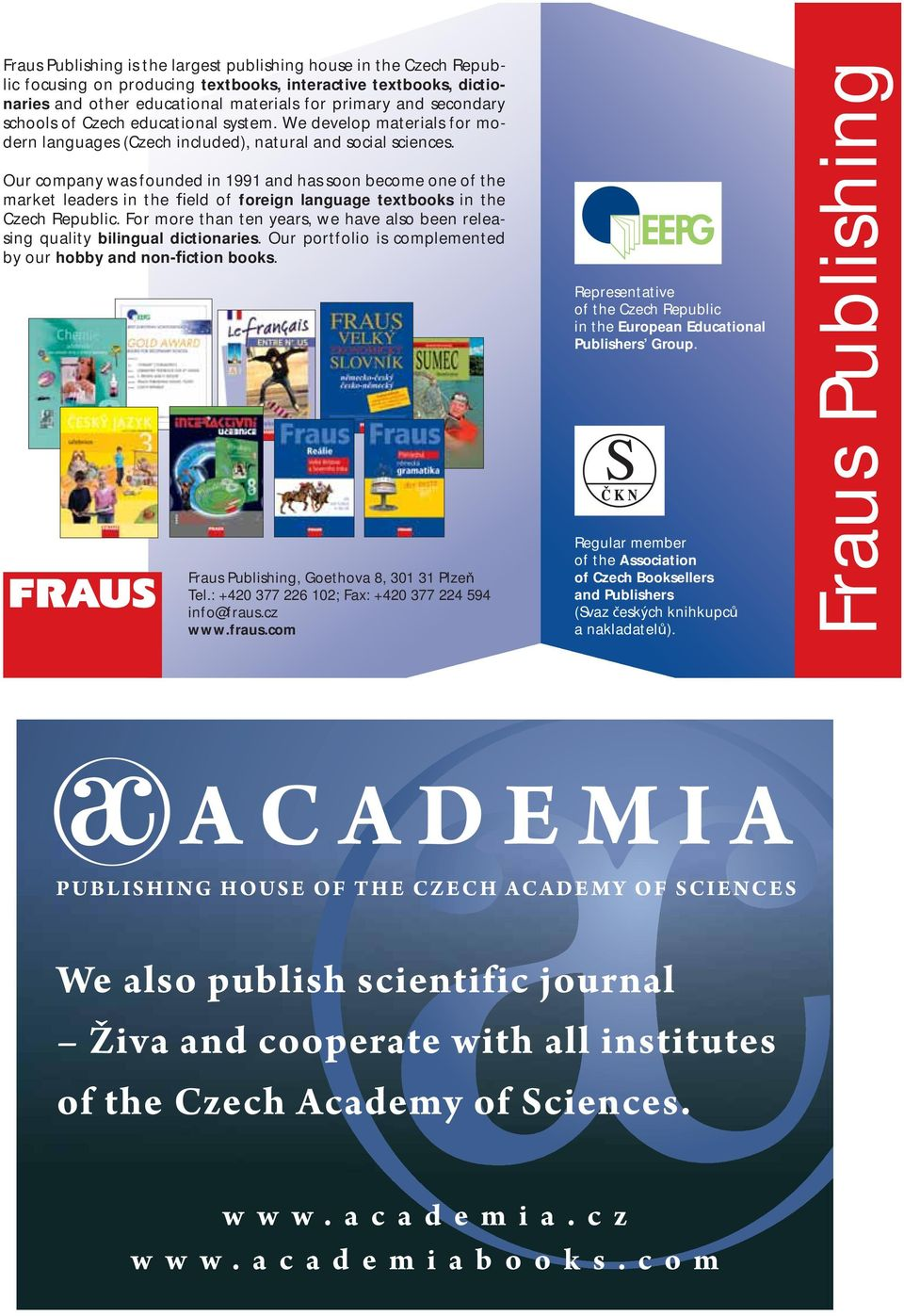 Our company was founded in 1991 and has soon become one of the market leaders in the eld of foreign language textbooks in the Czech Republic.