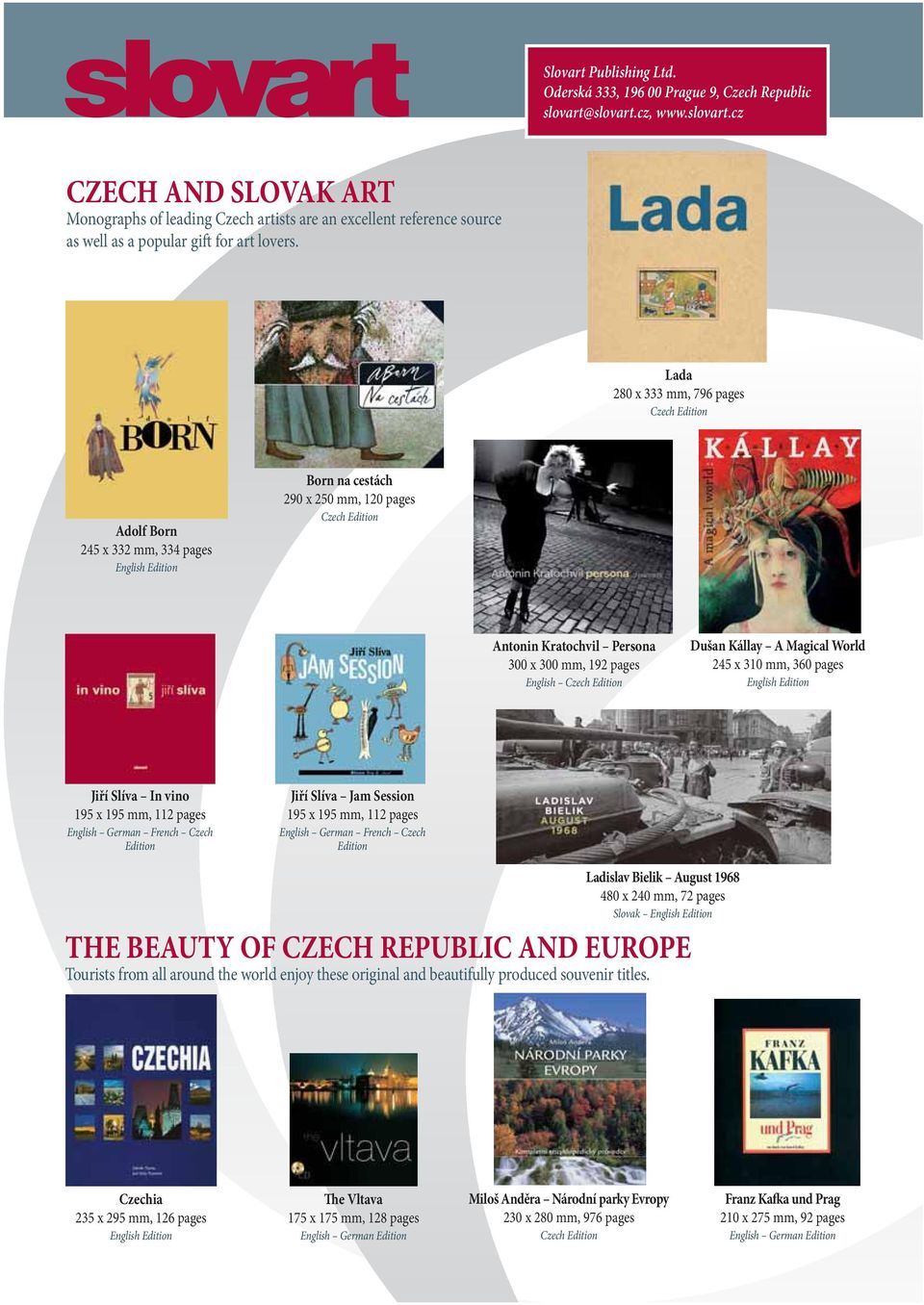Lada 280 x 333 mm, 796 pages Czech Edition Adolf Born 245 x 332 mm, 334 pages English Edition Born na cestách 290 x 250 mm, 120 pages Czech Edition Antonin Kratochvil Persona 300 x 300 mm, 192 pages