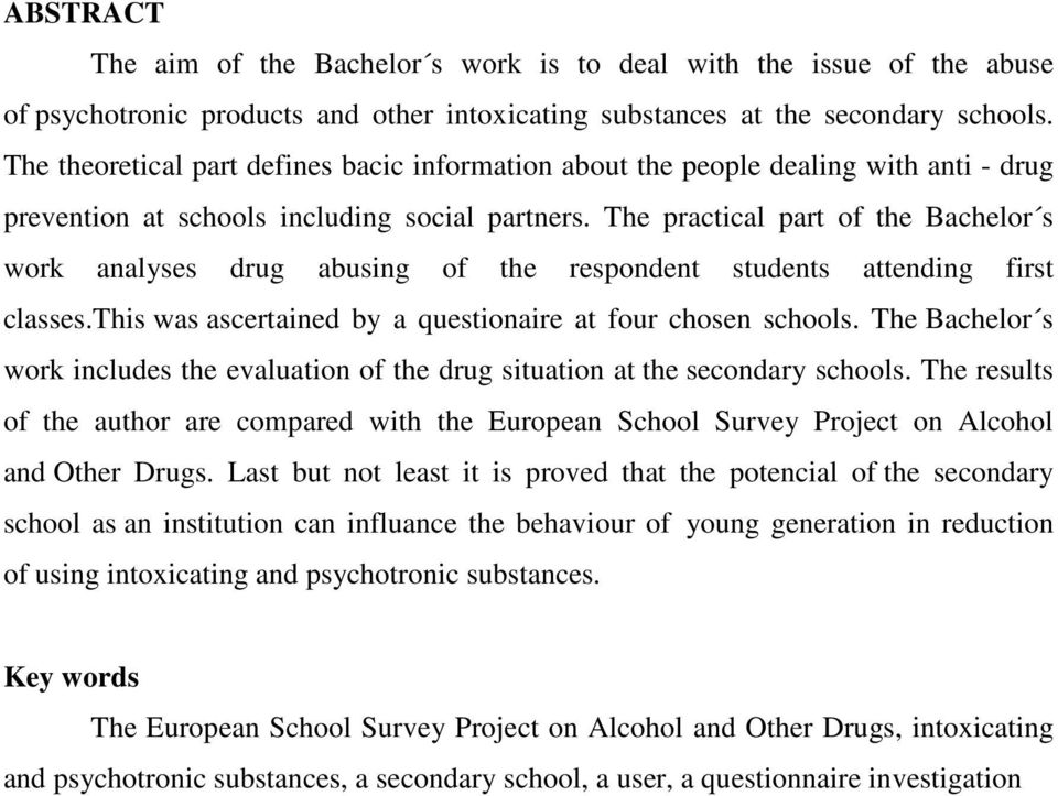 The practical part of the Bachelor s work analyses drug abusing of the respondent students attending first classes.this was ascertained by a questionaire at four chosen schools.