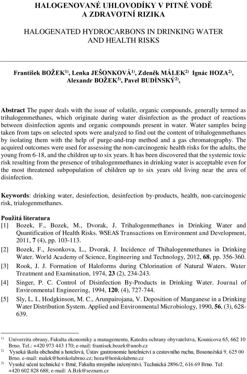 of reactions between disinfection agents and organic compounds present in water.