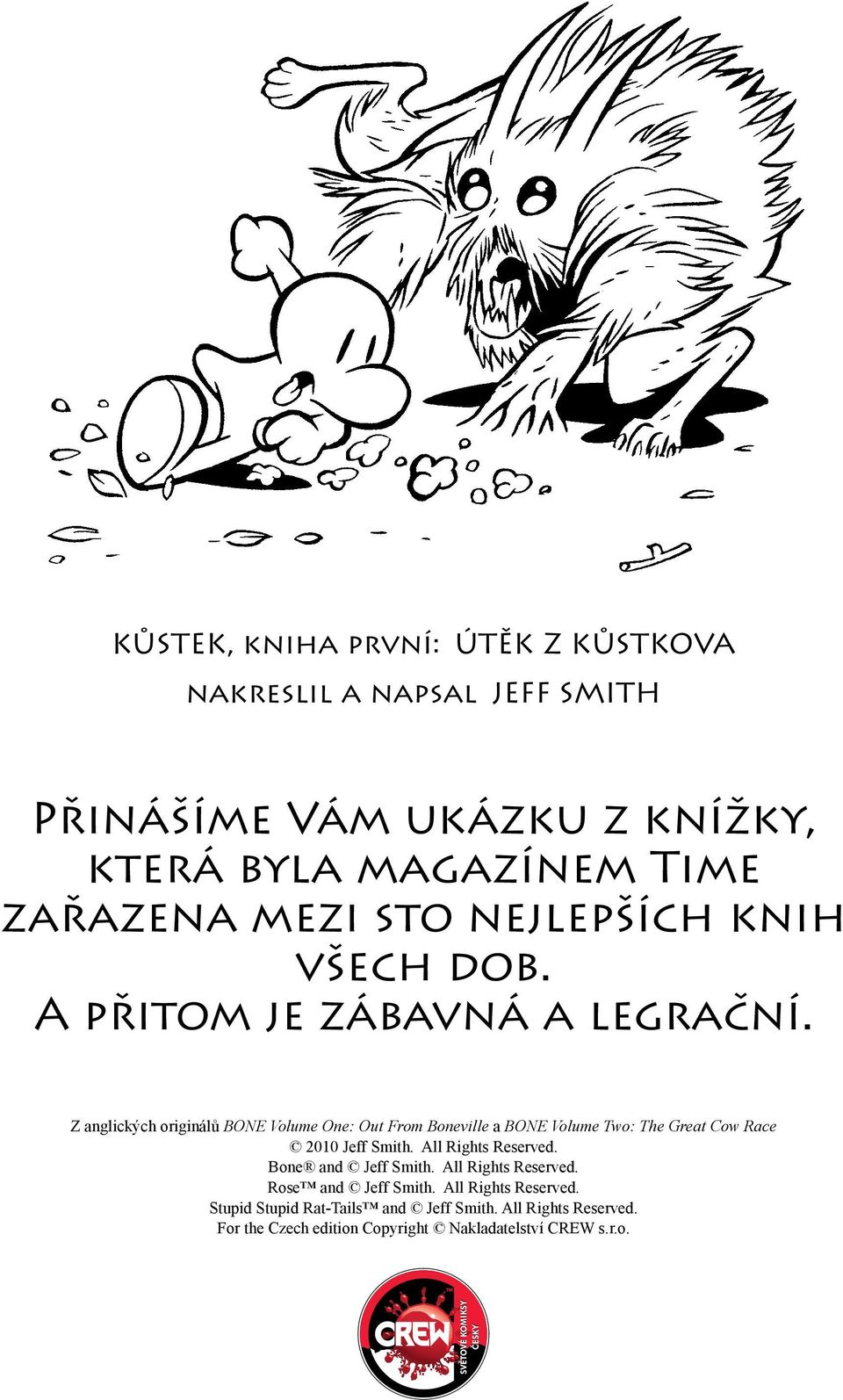 Z anglických originálů BONE Volume One: Out From Boneville a BONE Volume Two: The Great Cow Race 2010 Jeff Smith. All Rights Reserved.