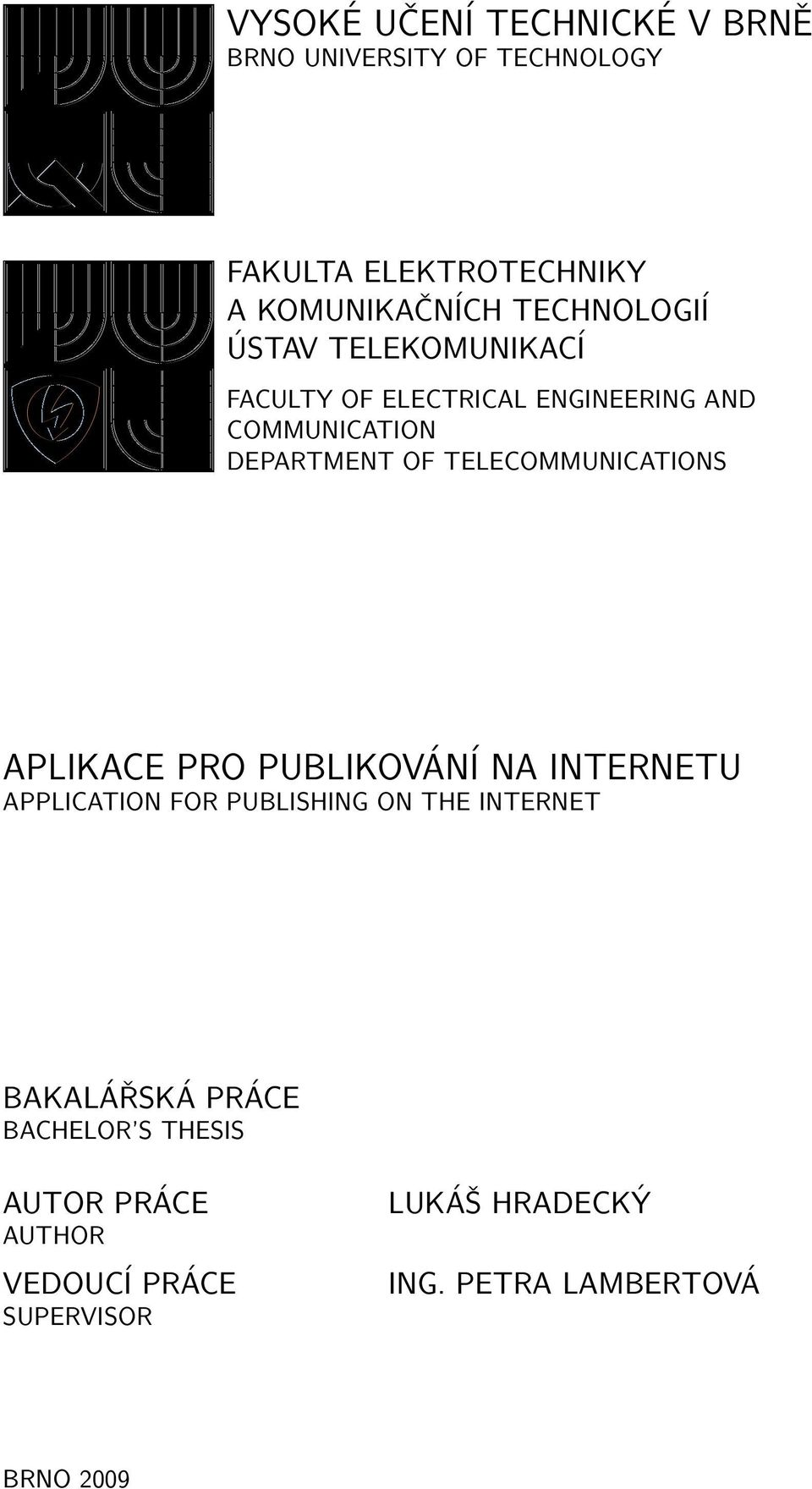 TELECOMMUNICATIONS APLIKACE PRO PUBLIKOVÁNÍ NA INTERNETU APPLICATION FOR PUBLISHING ON THE INTERNET
