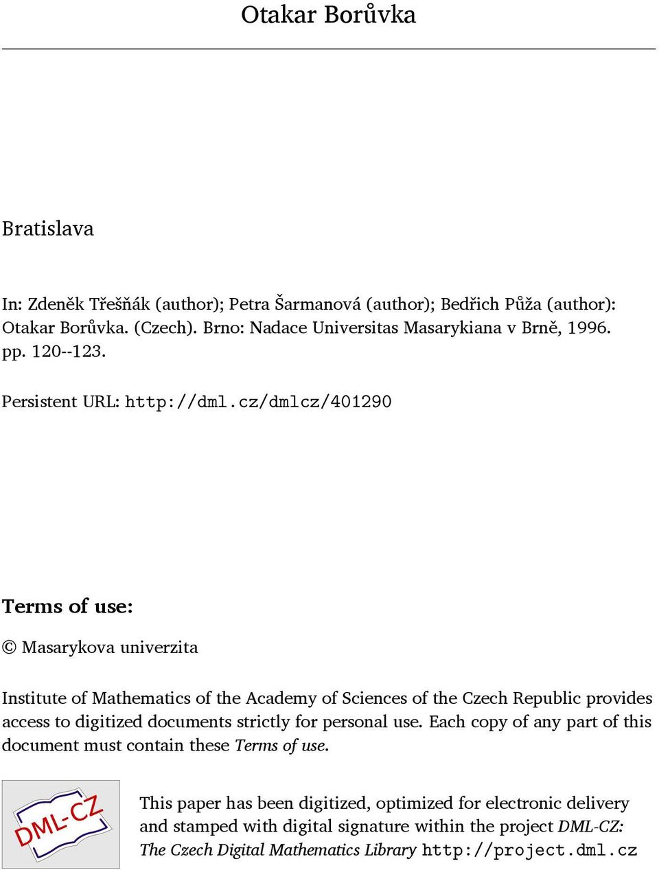 cz/dmlcz/401290 Terms of use: Masarykova univerzita Institute of Mathematics of the Academy of Sciences of the Czech Republic provides access to digitized documents