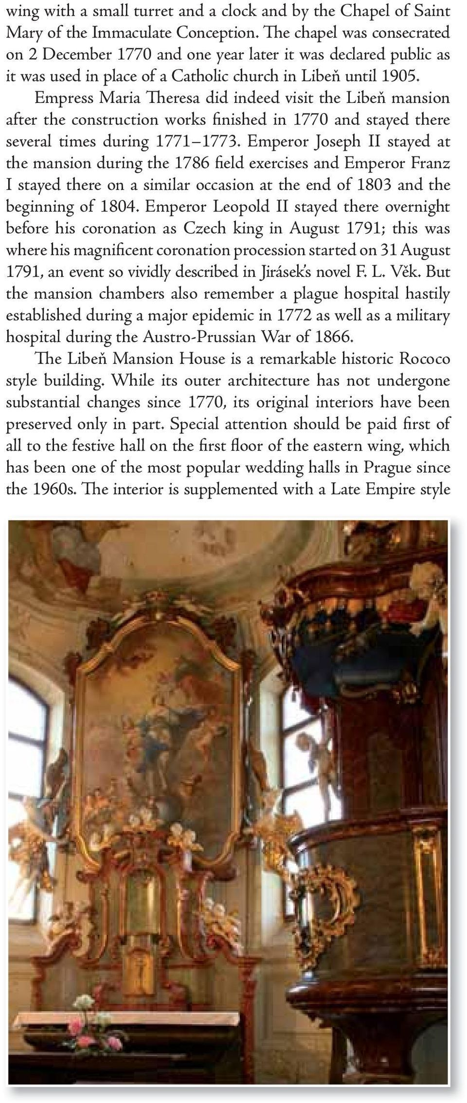 Empress Maria Theresa did indeed visit the Libeň mansion after the construction works finished in 1770 and stayed there several times during 1771 1773.