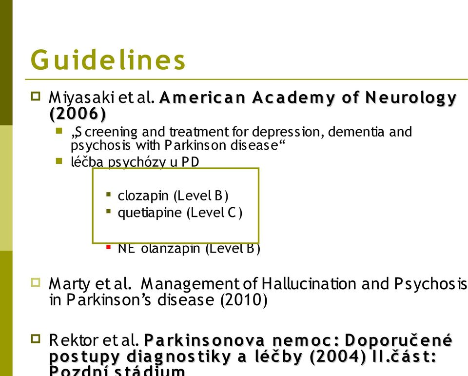 psychosis with P arkinson disease léčba psychózy u PD clozapin (Level B) quetiapine (Level C ) NE olanzapin