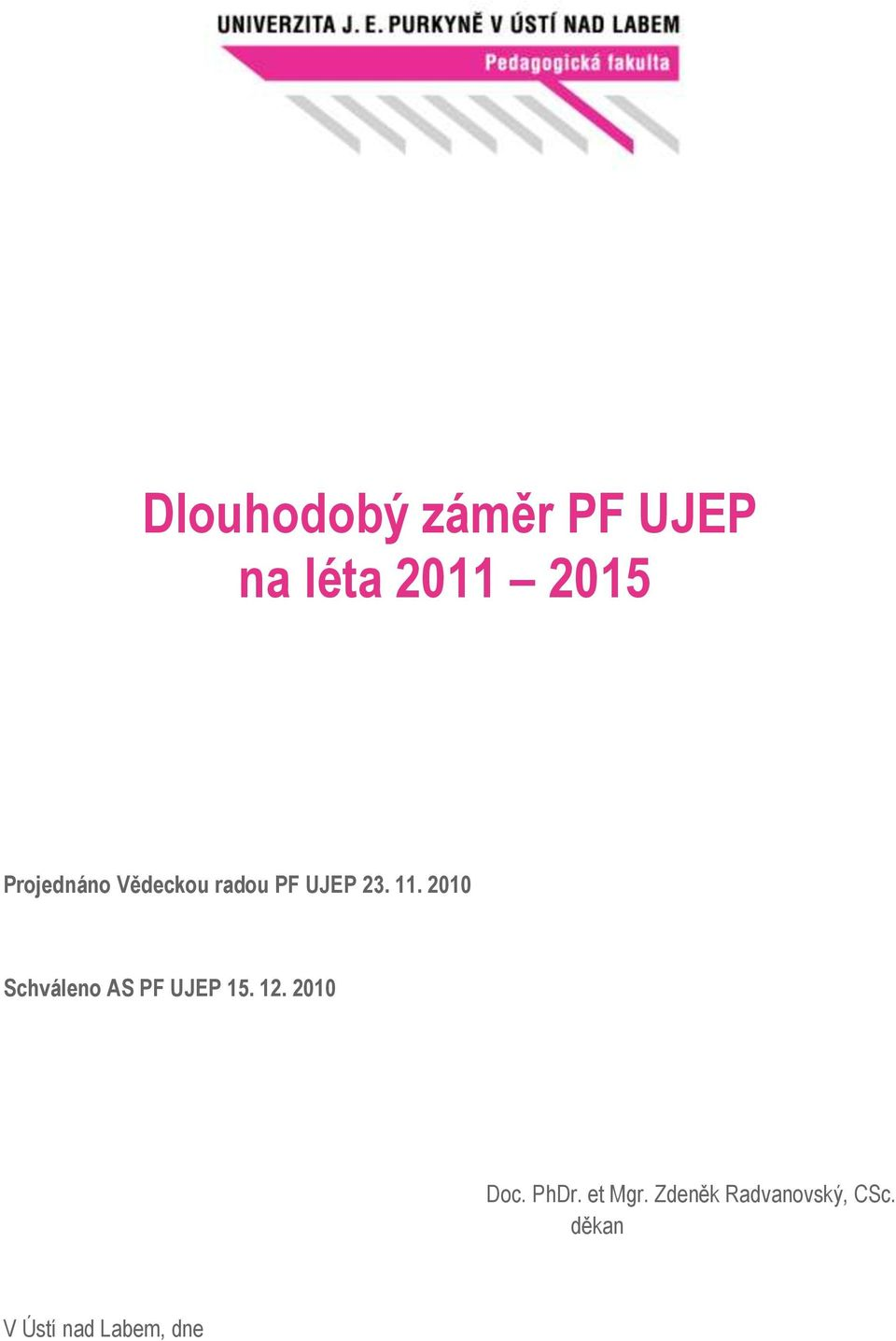 2010 Schváleno AS PF UJEP 15. 12. 2010 Doc. PhDr.