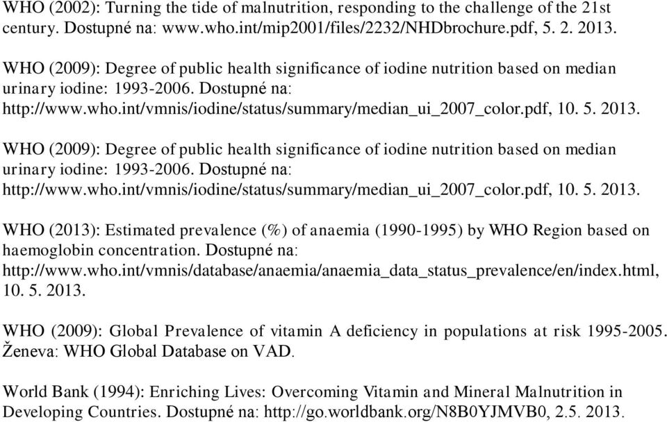 pdf, 10. 5. 2013. pdf, 10. 5. 2013. WHO (2013): Estimated prevalence (%) of anaemia (1990-1995) by WHO Region based on haemoglobin concentration. Dostupné na: http://www.who.