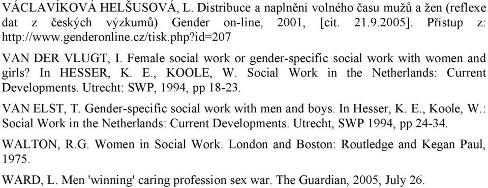 Social Work in the Netherlands: Current Developments. Utrecht: SWP, 1994, pp 18-23. VAN ELST, T. Gender-specific social work with men and boys. In Hesser, K. E., Koole, W.