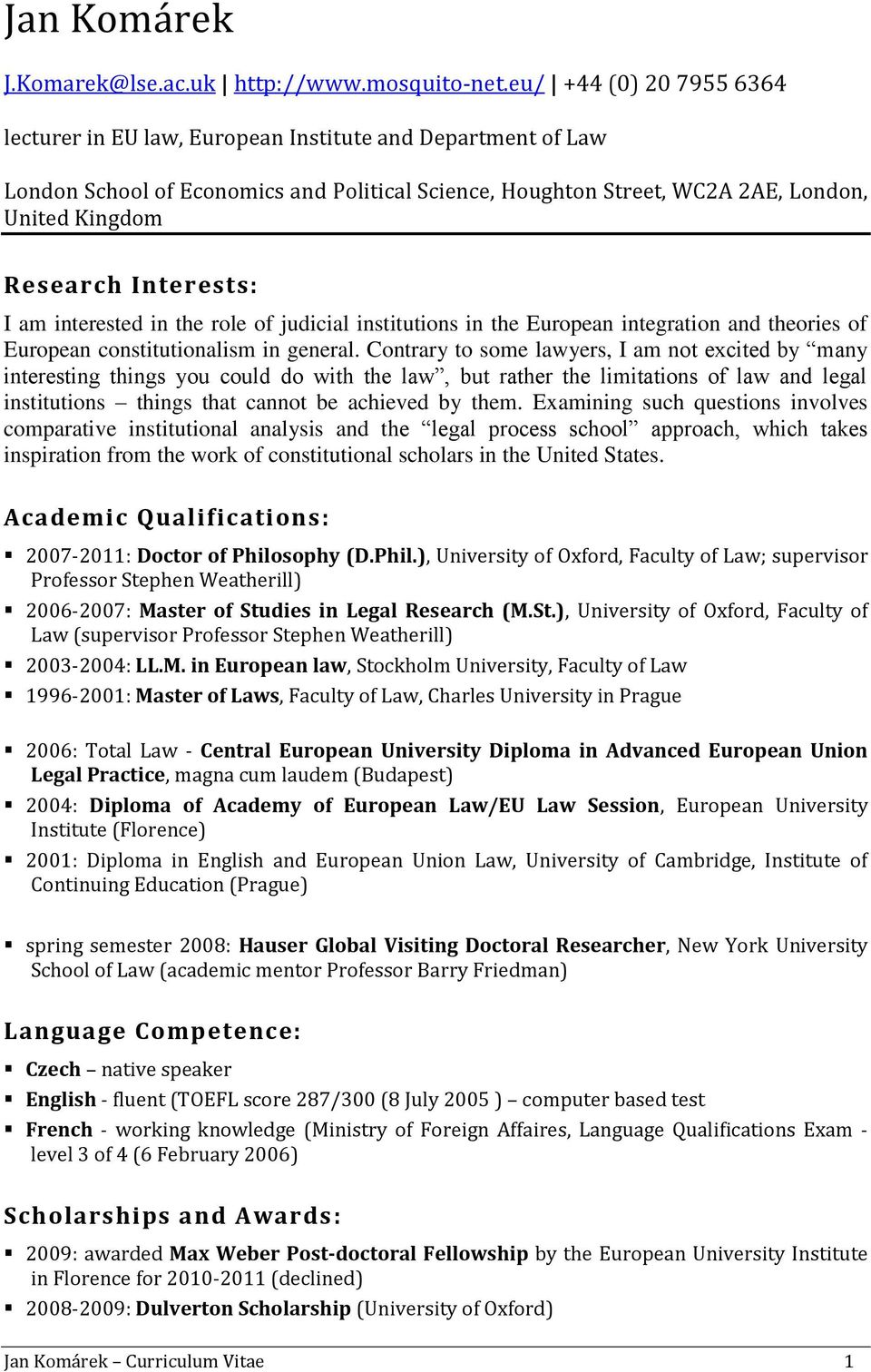 Interests: I am interested in the role of judicial institutions in the European integration and theories of European constitutionalism in general.